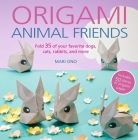 Origami Animal Friends: Fold 35 of your favorite dogs, cats, rabbits, and more Cover Image