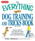 The Everything Dog Training and Tricks Book: All you need to turn even the most mischievous pooch into a well-behaved pet (Everything®) Cover Image