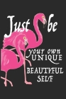 Just Be Your Own Unique Beautiful Self: Pink Flamingo Notebook/Journal for Animal Lovers to Writing (6x9 Inch.) College Ruled Lined Paper 120 Blank Pa Cover Image