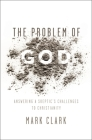 The Problem of God: Answering a Skeptic's Challenges to Christianity Cover Image