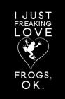 I Just Freaking Love Frogs Ok: Blank Lined Journal Notebook, 6