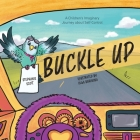 Buckle Up: A Children's Imaginary Journey about Self-Control Cover Image