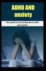 ADHD and Anxiety: Your guide to everything about ADHD and Anxiety Cover Image