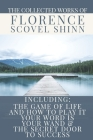 The Collected Works of Florence Scovel Shinn: A Volume Containing: The Game Of Life And How To Play It; Your Word Is Your Wand & The Secret Door To Su Cover Image