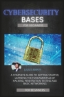 Cyber Security: A Complete Guide to Getting Started, Learning the Fundamentals of Hacking, Penetration Testing and Basic Networking Cover Image