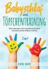 Babyschlaf und Töpfchentraining [2 in 1]: Wat te onderwijzen, wat te verwachten en hoe hen te ondersteunen op elke leeftijd en in elke fase Cover Image