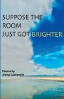 Suppose the room just got brighter Cover Image