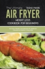 The Ultimate Air Fryer Weight Loss Cookbook for Beginners: Air Fryer Weight Loss Recipes for Different Lifestyles & Healthy Living 2021 Cover Image