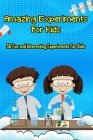 Amazing Experiments for Kids: 50 Fun and Interesting Experiments For Kids: Kids Science Cover Image