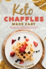 Keto Chaffle Made Easy: Simple and Easy Chaffle Recipes, Healthy and Delicious Low Carb for Better Lifestyle. Cover Image