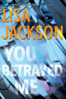 You Betrayed Me: A Chilling Novel of Gripping Psychological Suspense (The Cahills #3) Cover Image