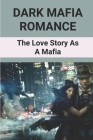 Dark Mafia Romance: The Love Story As A Mafia: Dark Mafia Romance Story Cover Image