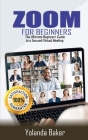 Zoom for Beginners: The Ultimate Beginner's Guide to a Secured Virtual Meeting Cover Image