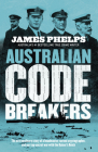 Australian Code Breakers: Our Top-Secret War with the Kaiser's Reich Cover Image