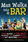 Man Walks Into a Bar: Over 6,000 of the Most Hilarious Jokes, Funniest Insults and Gut-Busting One-Liners Cover Image