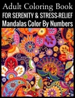 Adult Coloring Book For Serenity & Stress-Relief Mandalas Color By Numbers: (Adult Coloring Book ) Cover Image