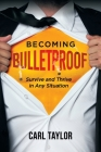 Becoming Bulletproof: Survive and Thrive in Any Situation Cover Image