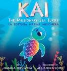 Kai The Missionary Sea Turtle- Kai la tortuga marina misionera Cover Image