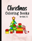 Christmas coloring books for kids 3-5: Fun and Easy Designs Pages for Christmas, Featuring Santa Claus, Reindeer, Snowmen, Elves, Christmas Tree, Pres Cover Image