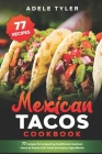 Mexican Tacos Cookbook: 77 Recipes For Preparing Traditional Mexican Tacos At Home With Fresh And Spicy Ingredients Cover Image