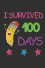 I Survived 100 Days: Funny Notebook for Kids after 100 Days Of School - Second Grade Workbook - 6x9 Inches, 100 pages - Primary School Exer Cover Image