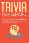 Trivia for Seniors: Keep Your Brain Young with 365 Exciting and Challenging Questions of Events from the 50s, 60s, 70s, and 80s! Cover Image