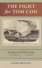 The Fight for Tom Cod: Newfoundland in the American Revolution Cover Image