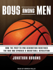 Boys Among Men: How the Prep-To-Pro Generation Redefined the NBA and Sparked a Basketball Revolution Cover Image