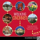Walking Cincinnati: 32 Tours Exploring Historic Neighborhoods, Stunning Riverfront Quarters, and Hidden Treasures in the Queen City Cover Image