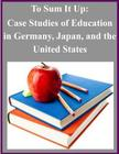To Sum It Up: Case Studies of Education in Germany, Japan, and the United States Cover Image