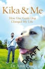 Kika & Me: How One Guide Dog Changed My Life Cover Image