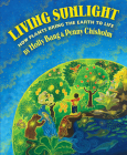 Living Sunlight: How Plants Bring the Earth to Life Cover Image
