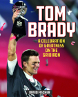 Tom Brady: A Celebration of Greatness on the Gridiron Cover Image