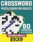 You Were Born In 1939: Crossword Puzzle Book For Adults: 80 Large Print Unique Crossword Challenging Brain Puzzles Book With Solutions For Ad Cover Image