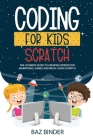 Coding for Kids Scratch: The Ultimate Guide to Creating Interactive Animations, Games and Personalized Music Using Scratch Cover Image