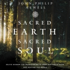 Sacred Earth, Sacred Soul Lib/E: Celtic Wisdom for Reawakening to What Our Souls Know and Healing the World Cover Image