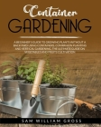Container Gardening: A Beginner's Guide to Growing Plants Without a Backyard Using Containers, Companion Planting and Vertical Gardening. T Cover Image