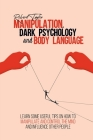 Manipulation, Dark Psychology and Body Language: Learn Some Useful Tips on How to Manipulate and Control the Mind and Influence Other People Cover Image