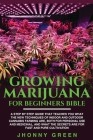 Growing Marijuana For Beginners BIBLE: A step by step guide that teaches you what the new techniques of indoor and outdoor cannabis farming are, both Cover Image