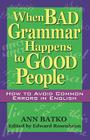 When Bad Grammar Happens to Good People: How to Avoid Common Errors in English Cover Image