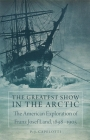 The Greatest Show in the Arctic, Volume 82: The American Exploration of Franz Josef Land, 1898-1905 (American Exploration and Travel #82) Cover Image