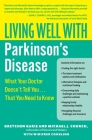 Living Well with Parkinson's Disease: What Your Doctor Doesn't Tell You....That You Need to Know Cover Image