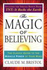 The Magic of Believing: The Classic Guide to the Miracle Power of Your Mind (Tarcher Success Classics) Cover Image