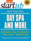Start Your Own Day Spa and More: Destination Spa, Medical Spa, Yoga Center, Spiritual Spa (Start Your Own Day Spa & More) Cover Image