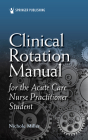 Clinical Rotation Manual for the Acute Care Nurse Practitioner Student Cover Image