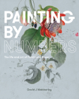 Painting by Numbers: The Life and Art of Ferdinand Bauer Cover Image