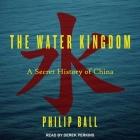 The Water Kingdom Lib/E: A Secret History of China Cover Image