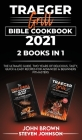 Traeger Grill Bible Cookbook 2021: The Ultimate Guide. Two Years of Delicious, Tasty, Quick and Easy Recipes for Advanced and Beginners Cover Image