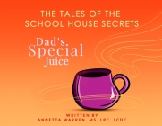 The Tales of the School House Secrets: Dad's Special Juice Cover Image