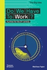 Do We Have to Work? (The Big Idea Series) Cover Image